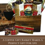 A Coffee Gift Basket Makes A Perfect Gift For Any Occassion