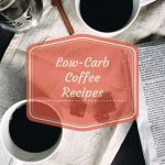 Low-Carb Coffee Recipes
